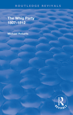 The Whig Party, 1807 - 1812 (Routledge Revivals) Cover Image