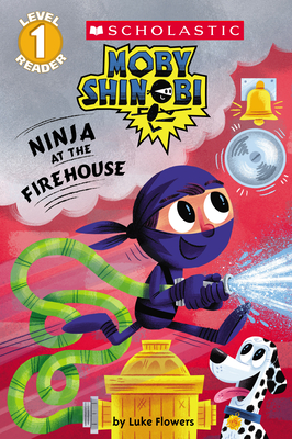 Ninja at the Firehouse (Moby Shinobi: Scholastic Reader, Level 1) Cover Image