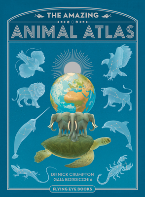 The Amazing Animal Atlas by Gaia Bordicchia