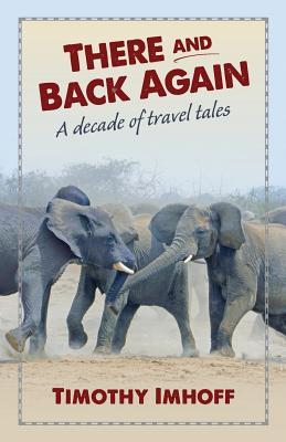 There and Back Again: A Decade of Travel Tales Cover Image