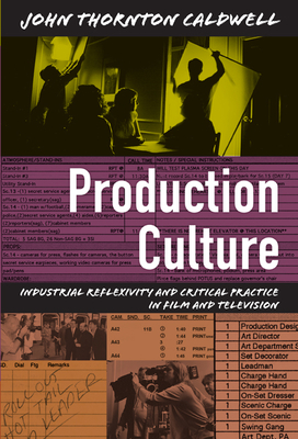 Production Culture: Industrial Reflexivity and Critical Practice in Film and Television (Console-Ing Passions) Cover Image