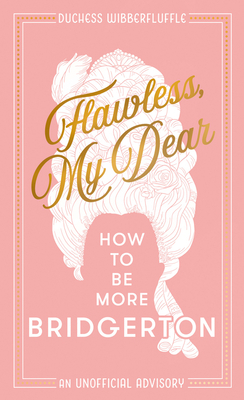 Flawless, My Dear: How to Be More Bridgerton (an Unofficial Advisory) Cover Image