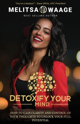 Detoxify Your Mind: Gain Clarity And Control of Your Thoughts to Unlock Your Full Potential Cover Image
