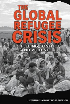 The Global Refugee Crisis: Fleeing Conflict and Violence Cover Image
