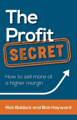 The Profit Secret: How to Sell More at a Higher Margin Cover Image
