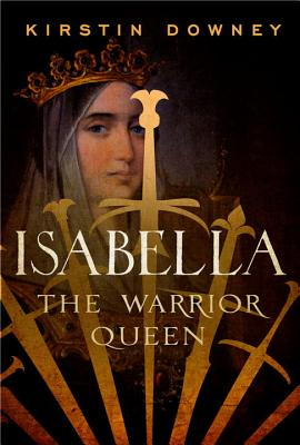 Isabella: The Warrior Queen (Hardcover) By Kirstin Downey