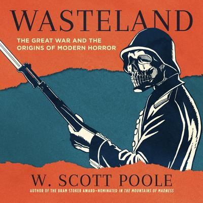 Wasteland Lib/E: The Great War and the Origins of Modern Horror Cover Image