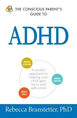 The Conscious Parent's Guide To ADHD: A Mindful Approach for Helping Your Child Gain Focus and Self-Control (The Conscious Parent's Guides) Cover Image