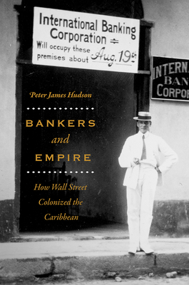 Bankers and Empire: How Wall Street Colonized the Caribbean Cover Image