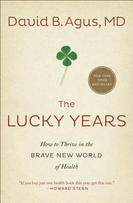 The Lucky Years: How to Thrive in the Brave New World of Health Cover Image
