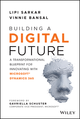 Building a Digital Future: A Transformational Blueprint for Innovating with Microsoft Dynamics 365 Cover Image