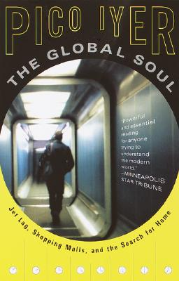The Global Soul: Jet Lag, Shopping Malls, and the Search for Home (Vintage Departures) Cover Image
