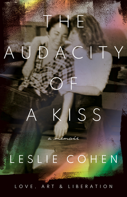 The Audacity of a Kiss: Love, Art, and Liberation Cover Image