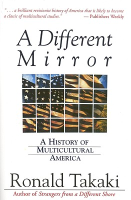 ronald takaki a history of multicultural This question is referring to historian ronald takaki's 1993 book a different mirror: a history of multicultural america the title is significant, because it basically outlines takaki's.