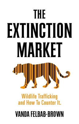 The Extinction Market: Wildlife Trafficking and How to Counter It Cover Image