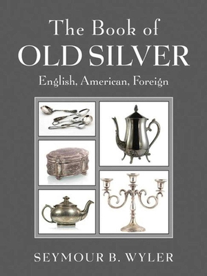 The Book of Old Silver: English, American, Foreign Cover Image