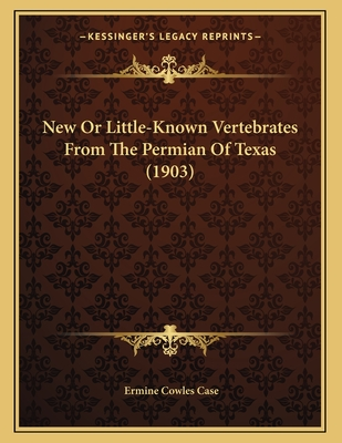 New Or Little-Known Vertebrates From The Permian Of Texas (1903) Cover Image