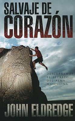 Salvaje de Corazon: Descubramos el Secreto del Alma Masculina = Wild at the Heart Cover Image