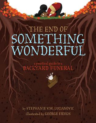 The End of Something Wonderful: A Practical Guide to a Backyard Funeral Cover Image