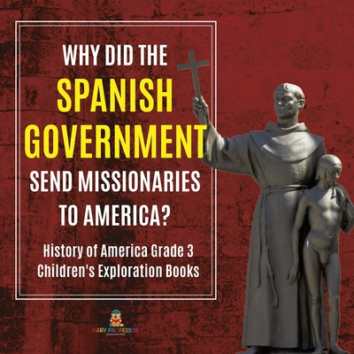 Why Did the Spanish Government Send Missionaries to America? - History of America Grade 3 - Children's Exploration Books Cover Image