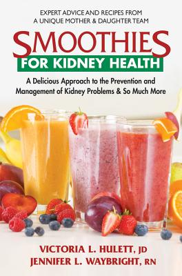 Smoothies for Kidney Health: A Delicious Approach to the Prevention and Management of Kidney Problems and So Much More Cover Image