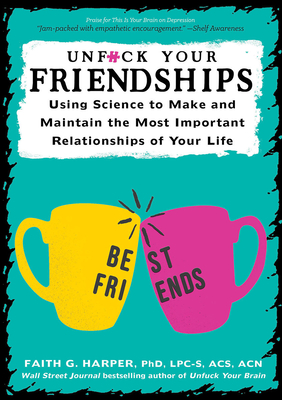 Unfuck Your Friendships: Using Science to Make and Maintain the Most Important Relationships of Your Life Cover Image