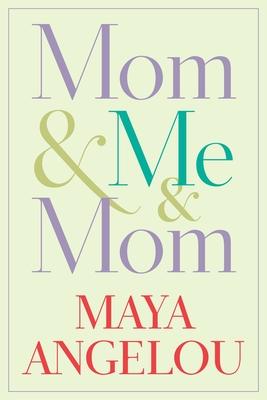 Mom & Me & Mom Maya Angelou