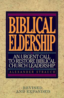 Biblical Eldership: An Urgent Call to Restore Biblical Churc (REV and Expanded) Cover Image