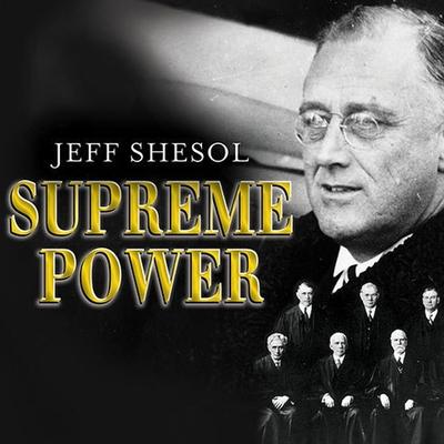 Supreme Power: Franklin Roosevelt vs. the Supreme Court Cover Image