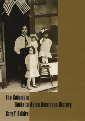 The Columbia Guide to Asian American History (Columbia Guides to American History and Cultures) Cover Image