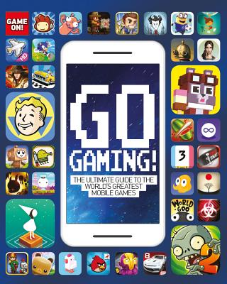 Go Gaming! The Total Guide to the World's Greatest Mobile Games (Game On!) Cover Image