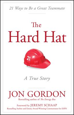 The Hard Hat: A True Story About How To Be A Great Teammate