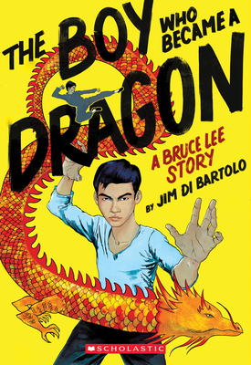 The Boy Who Became a Dragon: A Bruce Lee Story Cover Image