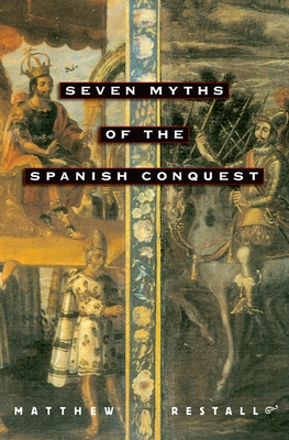 Seven Myths of the Spanish Conquest Cover Image