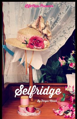 Selfridge: The Life and Times of Harry Gordon Selfridge Cover Image