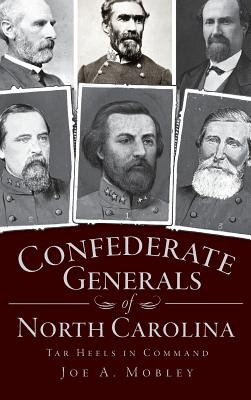 Confederate Generals of North Carolina: Tar Heels in Command Cover Image