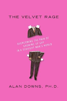 The Velvet Rage: Overcoming the Pain of Growing Up Gay in a Straight Man's World Cover Image