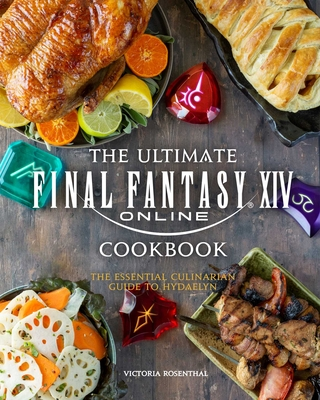 The Ultimate Final Fantasy XIV Cookbook: The Essential Culinarian Guide to Hydaelyn Cover Image