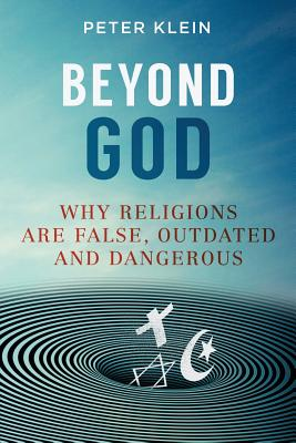 Beyond God: Why religions are False, Outdated and Dangerous Cover Image