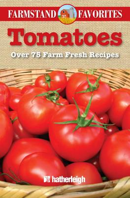 Tomatoes: Over 75 Farm Fresh Recipes Cover Image