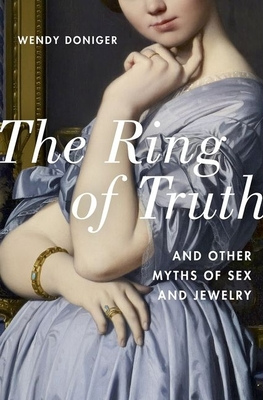 The Ring of Truth: And Other Myths of Sex and Jewelry Cover Image