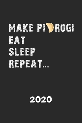 2020: Kalender MAKE PIEROGI EAT SLEEP REPEAT Polen Herkunft - Piroggen Piroggi Planer - Polnisches Essen Terminplaner - Term Cover Image