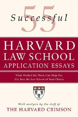 55 Successful Harvard Law School Application Essays: What Worked for Them Can Help You Get Into the Law School of Your Choice Cover Image