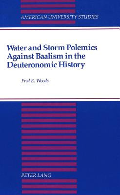 Water and Storm Polemics Against Baalism in the Deuteronomic History (Worcester Polytechnic Institute Studies in Science #150) Cover Image