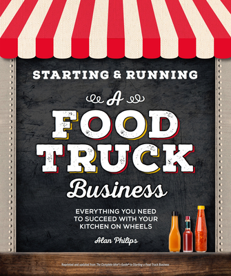 Starting & Running a Food Truck Business: Everything You Need to Succeed With Your Kitchen on Wheels Cover Image