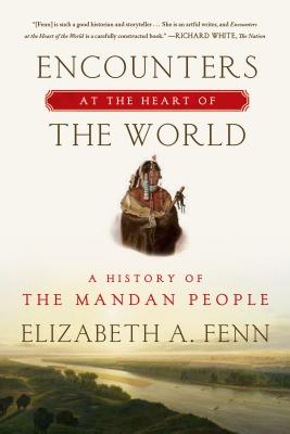 Encounters at the Heart of the World: A History of the Mandan People Cover Image