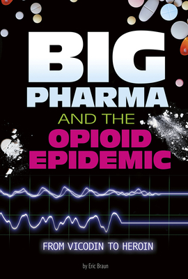 Big Pharma and the Opioid Epidemic: From Vicodin to Heroin Cover Image