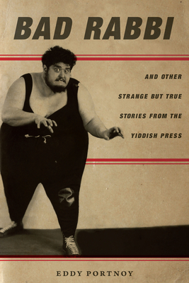 Bad Rabbi: And Other Strange But True Stories from the Yiddish Press Cover Image
