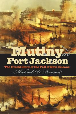 Mutiny at Fort Jackson: The Untold Story of the Fall of New Orleans (Civil War America) Cover Image