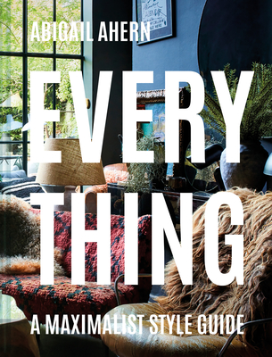 Everything: A Maximalist Style Guide Cover Image